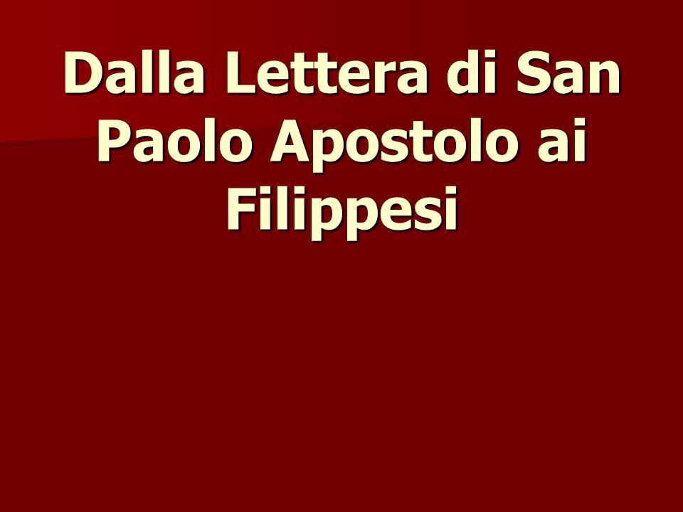 Dalla Lettera di San Paolo Apostolo ai Filippesi
