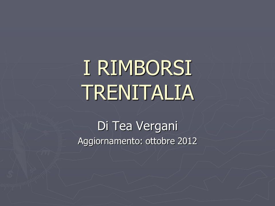 I RIMBORSI TRENITALIA Di Tea Vergani Aggiornamento: ottobre 2012