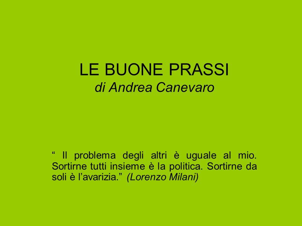 LE BUONE PRASSI di Andrea Canevaro Il problema degli altri è uguale al mio. Sortirne tutti insieme è la politica. Sortirne da soli è lavarizia. (Loren