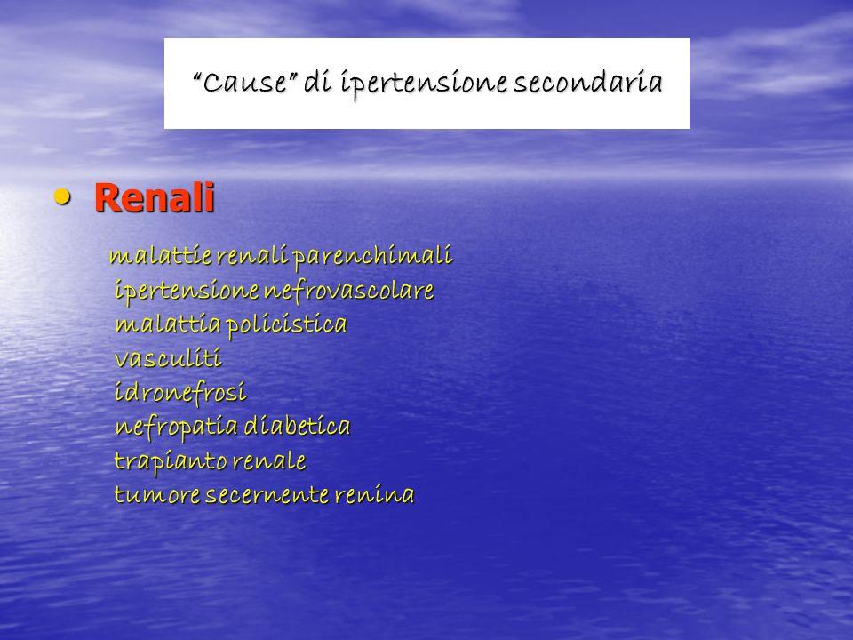 Cause di ipertensione secondaria Renali Renali malattie renali parenchimali malattie renali parenchimali ipertensione nefrovascolare ipertensione nefr