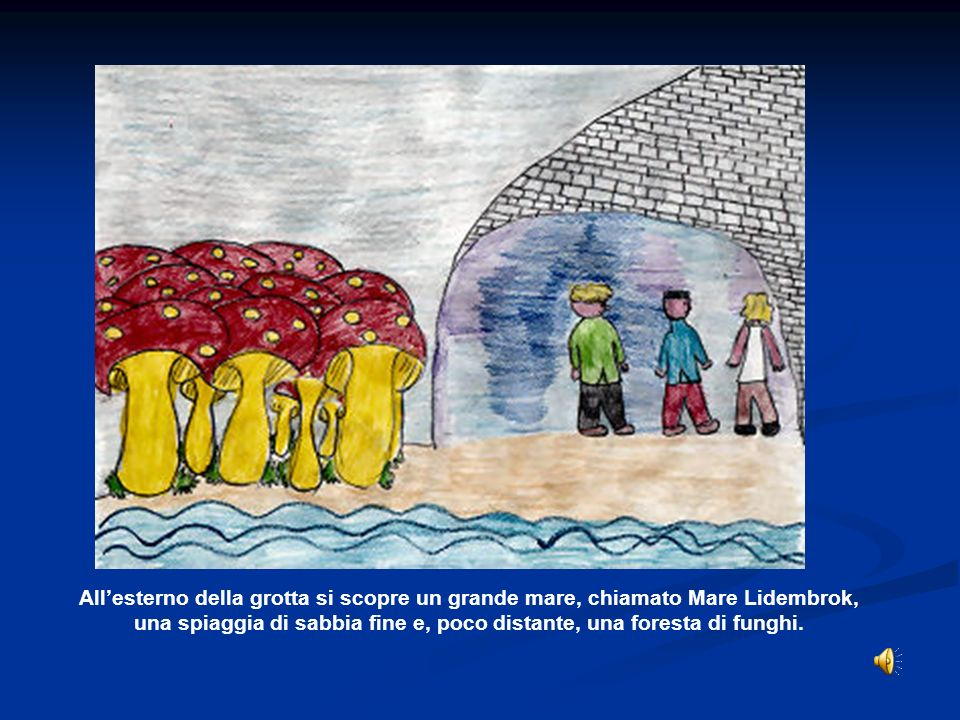 Allesterno della grotta si scopre un grande mare, chiamato Mare Lidembrok, una spiaggia di sabbia fine e, poco distante, una foresta di funghi.