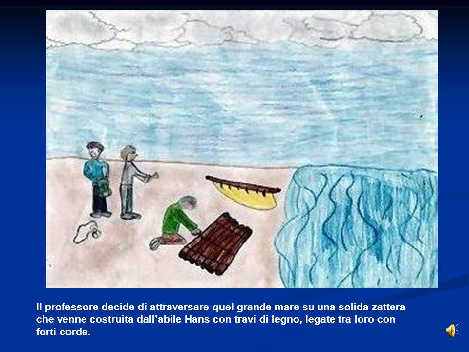 Il professore decide di attraversare quel grande mare su una solida zattera che venne costruita dallabile Hans con travi di legno, legate tra loro con