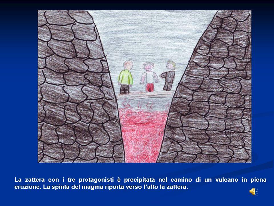 La zattera con i tre protagonisti è precipitata nel camino di un vulcano in piena eruzione. La spinta del magma riporta verso lalto la zattera.