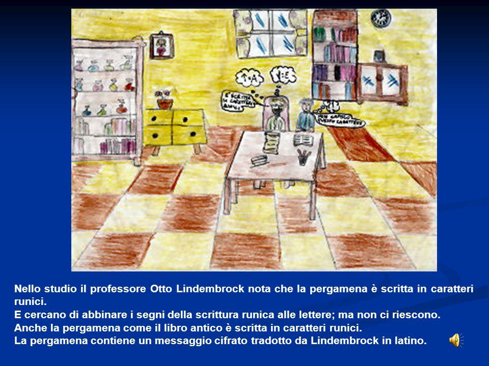 Nello studio il professore Otto Lindembrock nota che la pergamena è scritta in caratteri runici. E cercano di abbinare i segni della scrittura runica