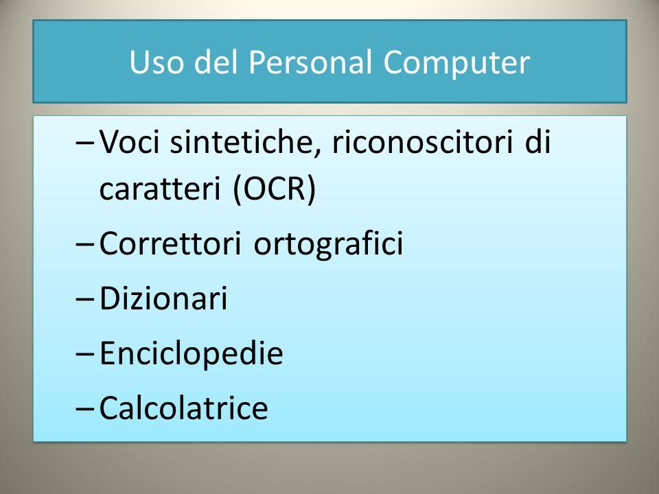 Uso del Personal Computer –Voci sintetiche, riconoscitori di caratteri (OCR) –Correttori ortografici –Dizionari –Enciclopedie –Calcolatrice –Voci sintetiche, riconoscitori di caratteri (OCR) –Correttori ortografici –Dizionari –Enciclopedie –Calcolatrice