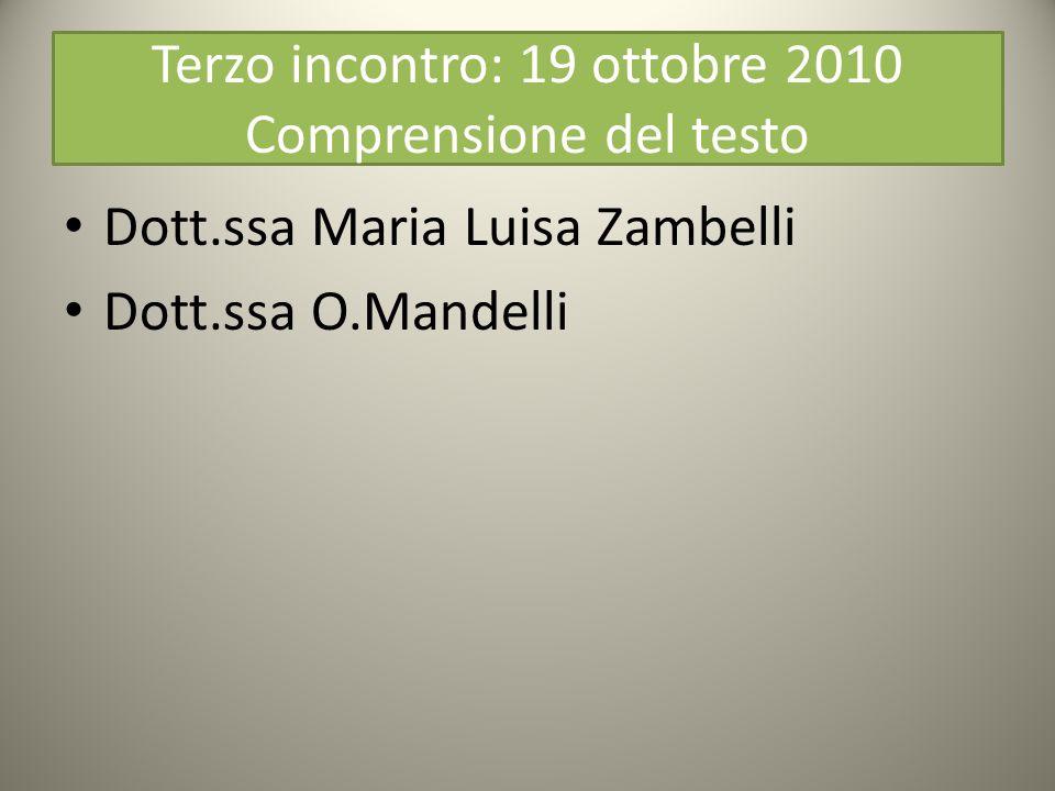 Terzo incontro: 19 ottobre 2010 Comprensione del testo Dott.ssa Maria Luisa Zambelli Dott.ssa O.Mandelli