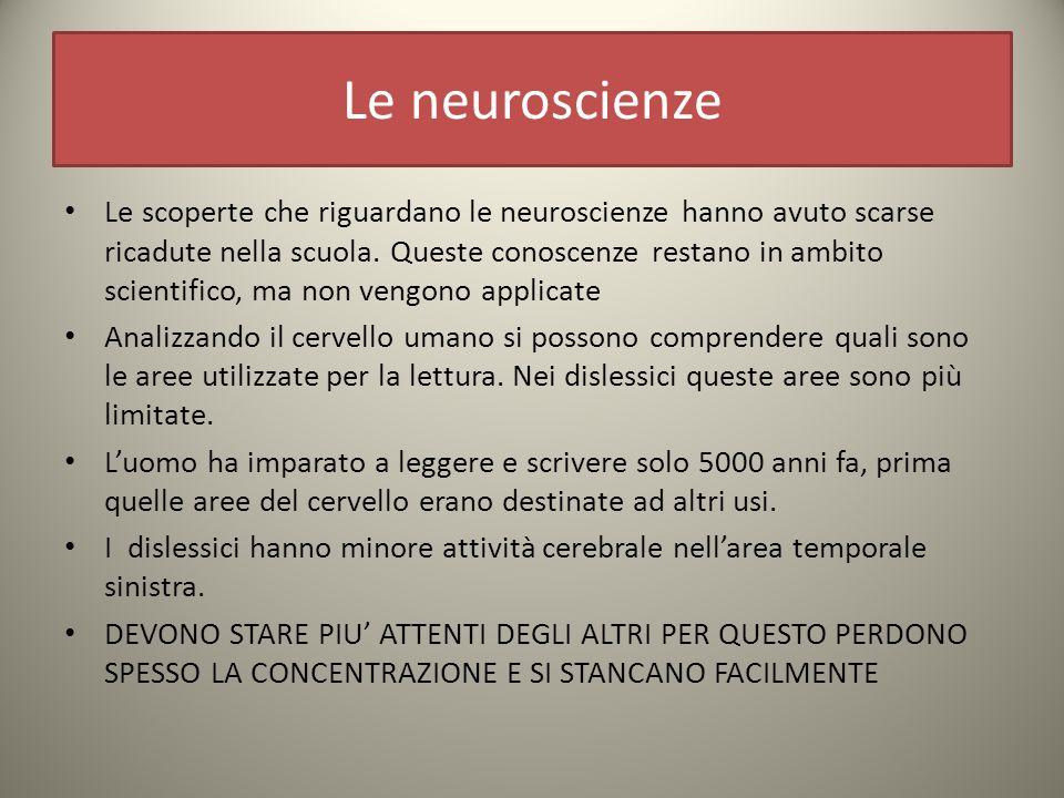 Le neuroscienze Le scoperte che riguardano le neuroscienze hanno avuto scarse ricadute nella scuola.