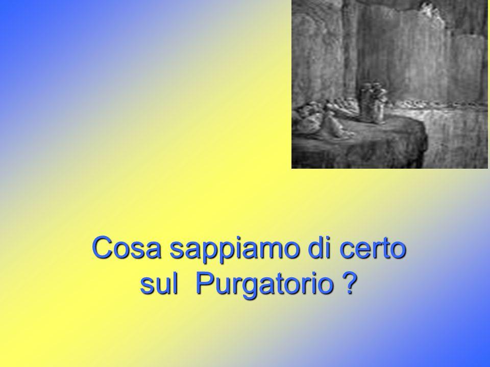 Cosa sappiamo di certo sul Purgatorio ?