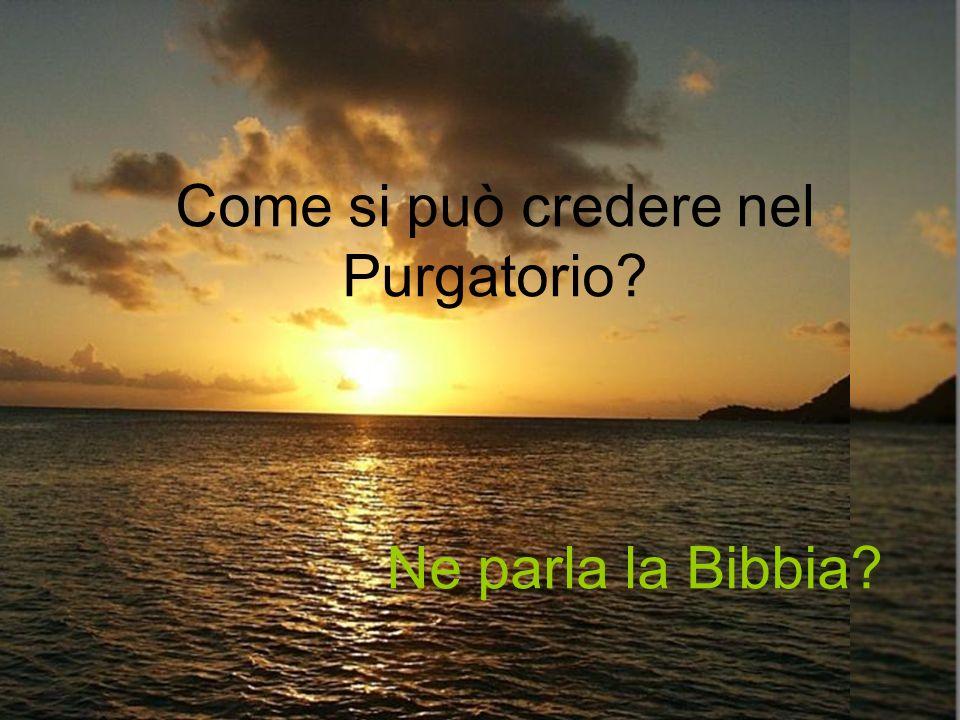 Come si può credere nel Purgatorio? Ne parla la Bibbia?