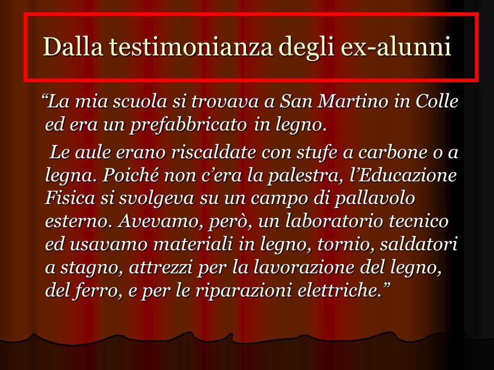 Dalla testimonianza degli ex-alunni La mia scuola si trovava a San Martino in Colle ed era un prefabbricato in legno.