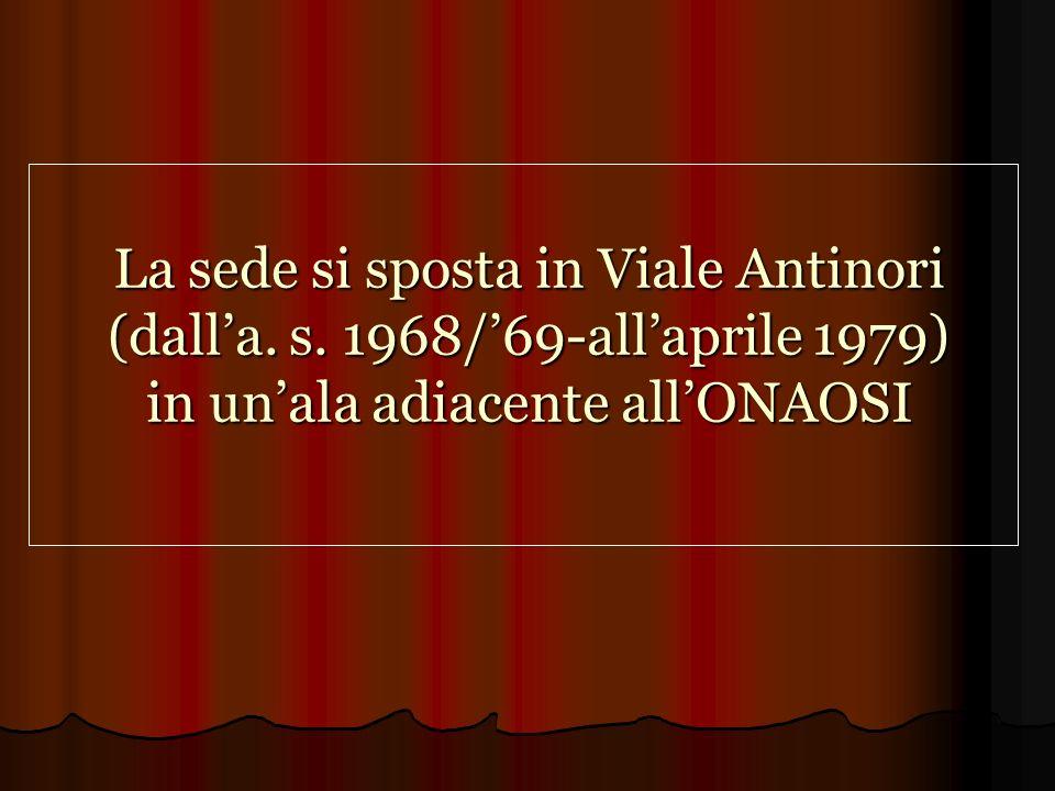 La sede si sposta in Viale Antinori (dalla. s. 1968/69-allaprile 1979) in unala adiacente allONAOSI