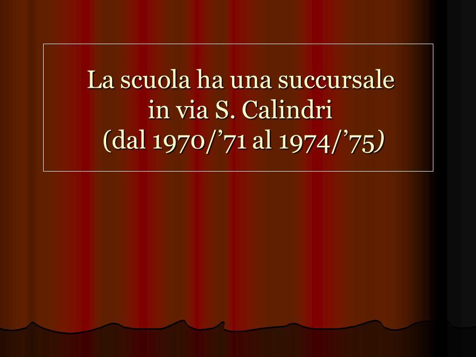 La scuola ha una succursale in via S. Calindri (dal 1970/71 al 1974/75)