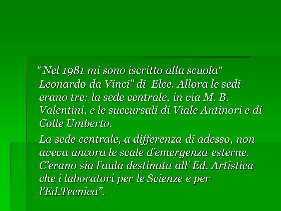 Nel 1981 mi sono iscritto alla scuola Leonardo da Vinci di Elce.