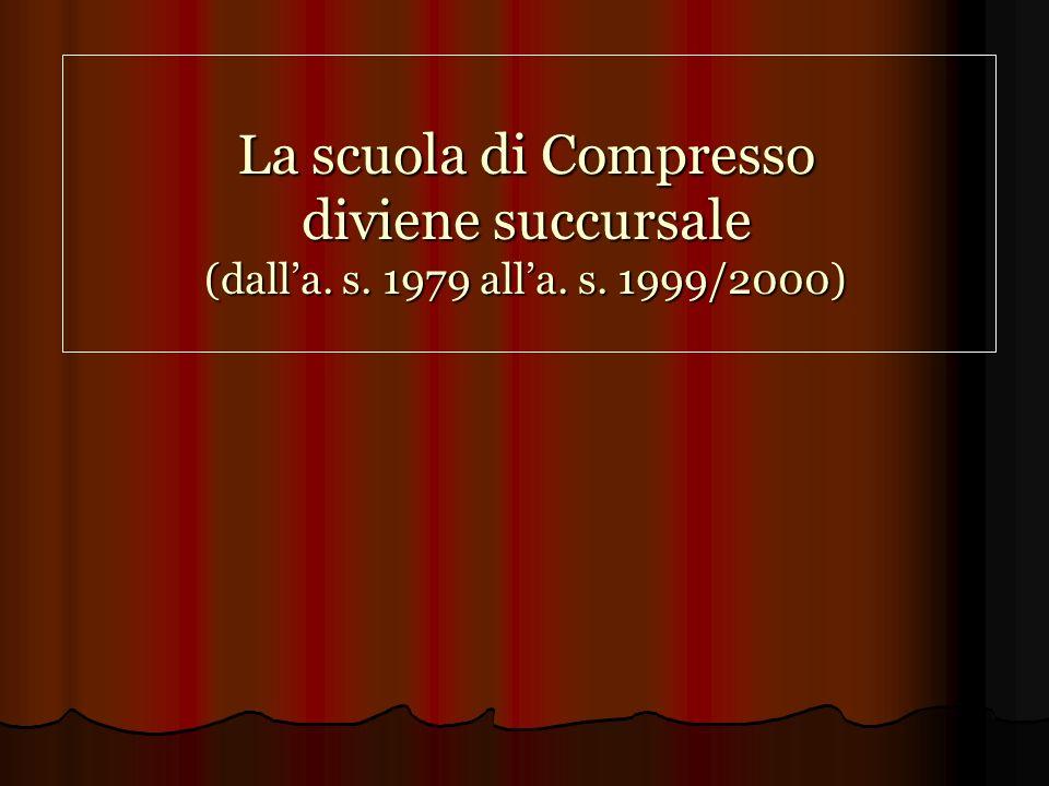La scuola di Compresso diviene succursale (dalla. s. 1979 alla. s. 1999/2000)