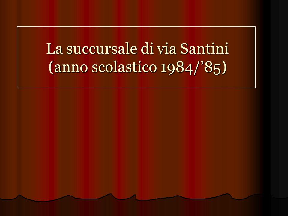 La succursale di via Santini (anno scolastico 1984/85)