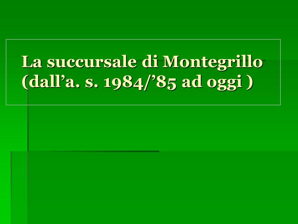 La succursale di Montegrillo (dalla.s. 1984/85 ad oggi ) La succursale di Montegrillo (dalla.