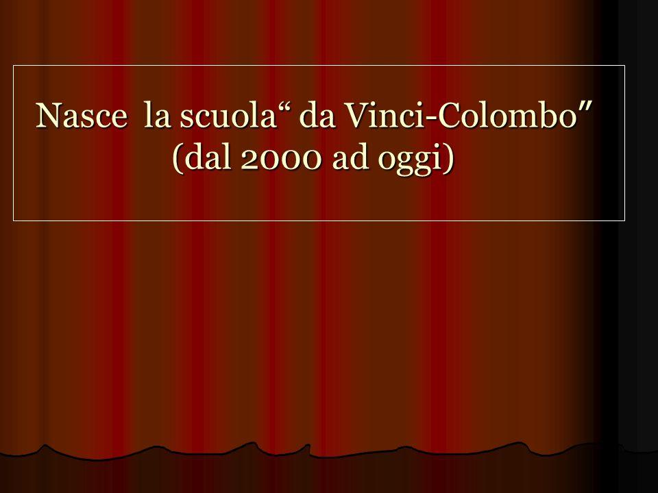 Nasce la scuola da Vinci-Colombo (dal 2000 ad oggi)