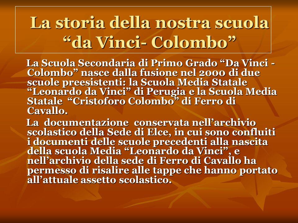 La storia della nostra scuola da Vinci- Colombo La Scuola Secondaria di Primo Grado Da Vinci - Colombo nasce dalla fusione nel 2000 di due scuole preesistenti: la Scuola Media Statale Leonardo da Vinci di Perugia e la Scuola Media Statale Cristoforo Colombo di Ferro di Cavallo.