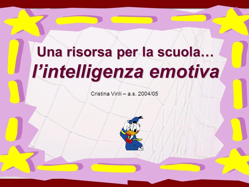 Una risorsa per la scuola… lintelligenza emotiva Cristina Virili – a.s. 2004/05