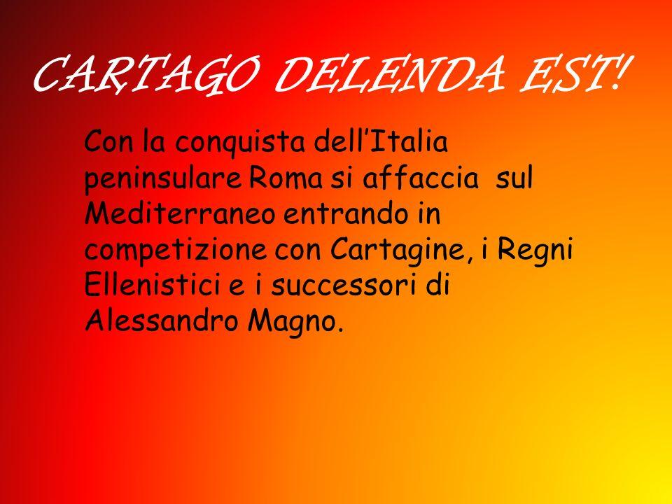 CARTAGO DELENDA EST! Con la conquista dellItalia peninsulare Roma si affaccia sul Mediterraneo entrando in competizione con Cartagine, i Regni Ellenis