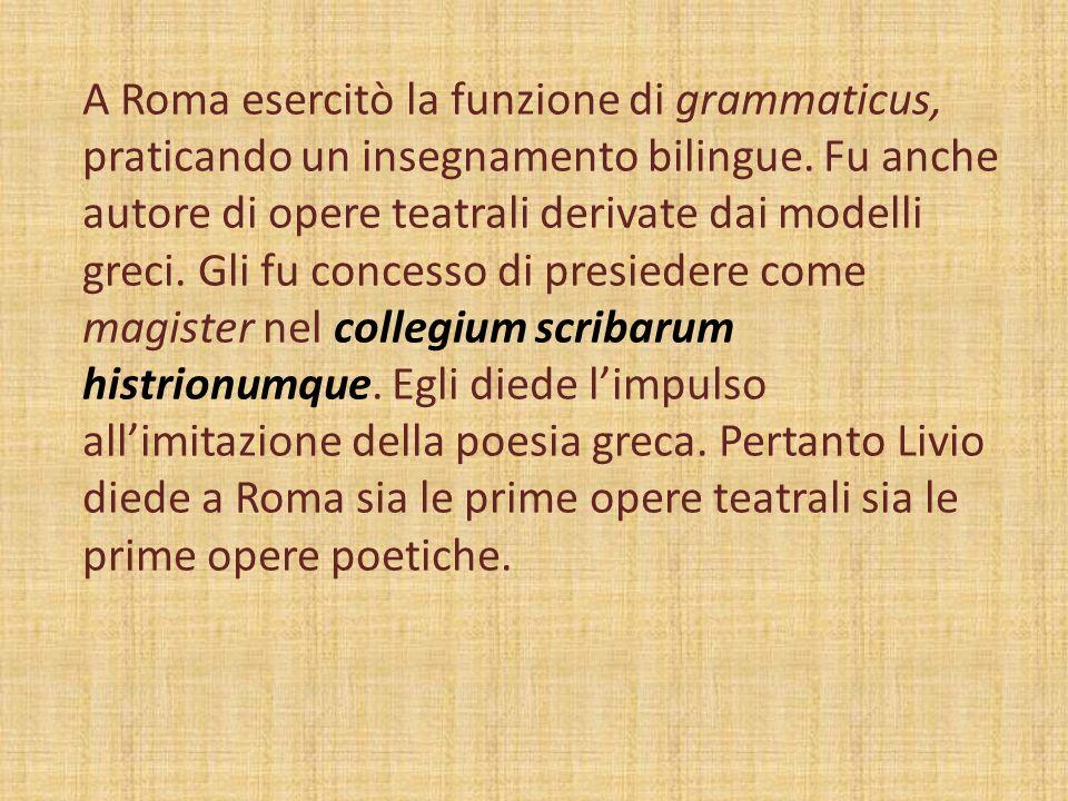A Roma esercitò la funzione di grammaticus, praticando un insegnamento bilingue. Fu anche autore di opere teatrali derivate dai modelli greci. Gli fu
