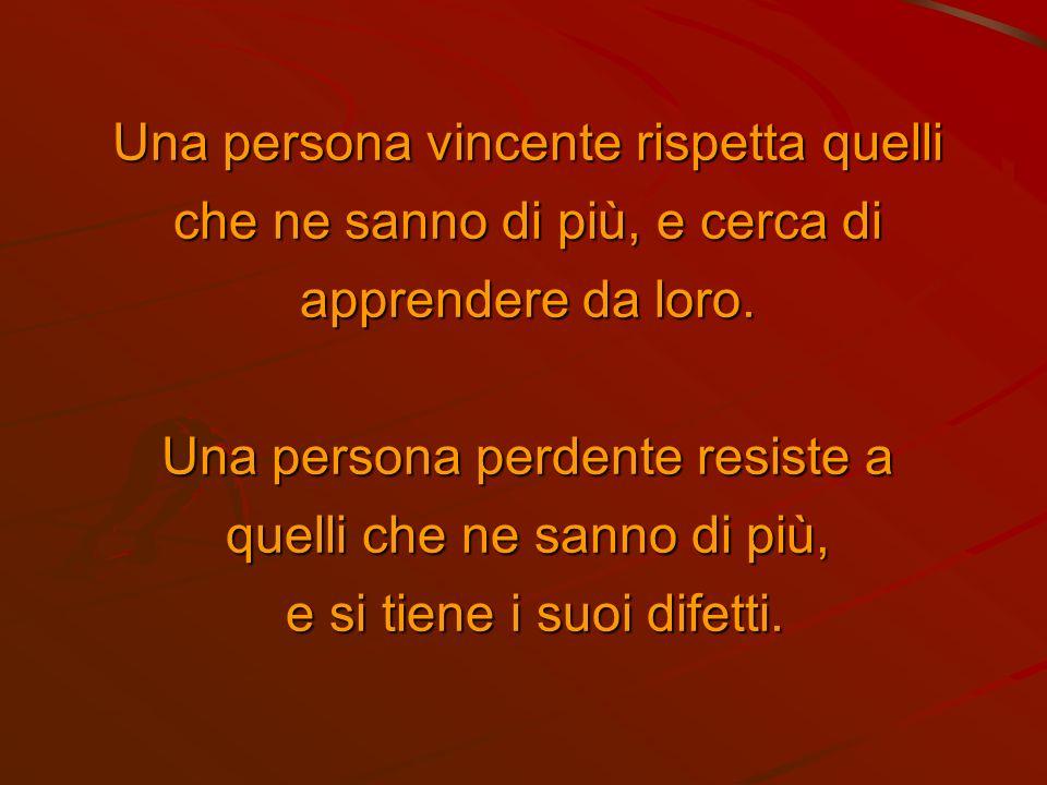 Una persona vincente ascolta comprende e risponde. Una persona perdente aspetta solo che venga il suo turno per parlare.