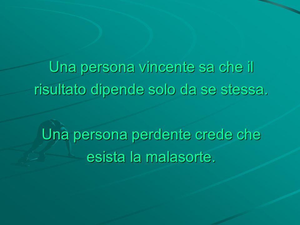 Una persona vincente sa che il risultato dipende solo da se stessa.