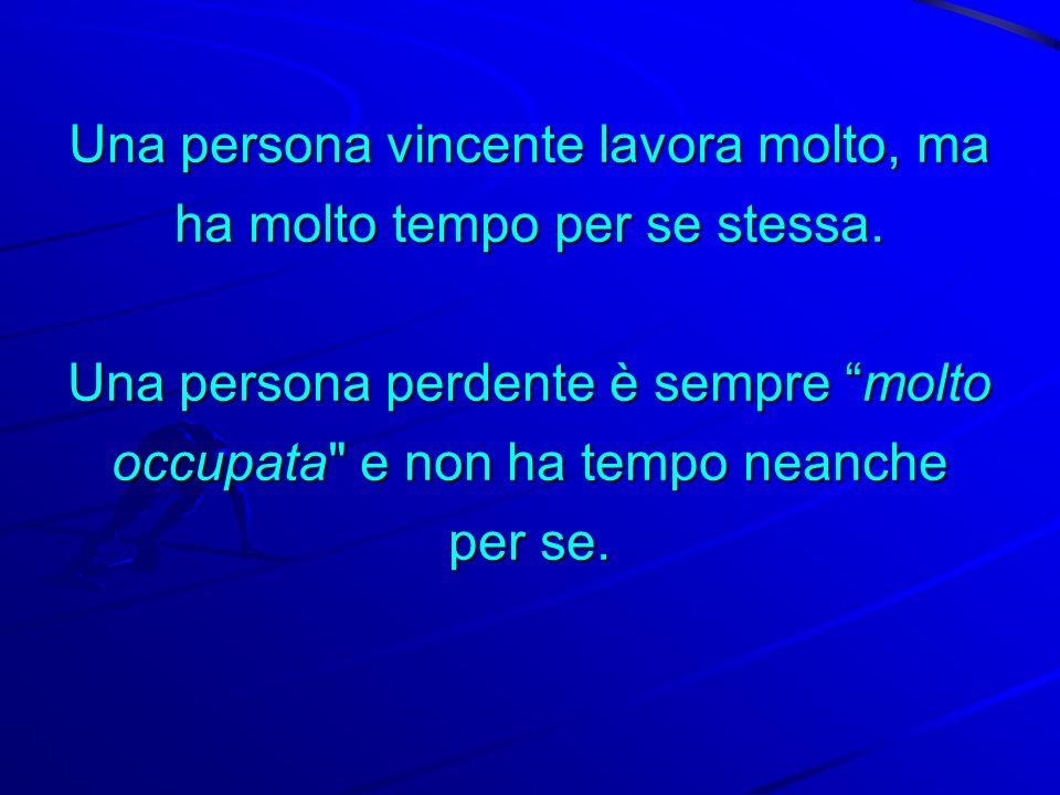Una persona vincente sa che il risultato dipende solo da se stessa. Una persona perdente crede che esista la malasorte.