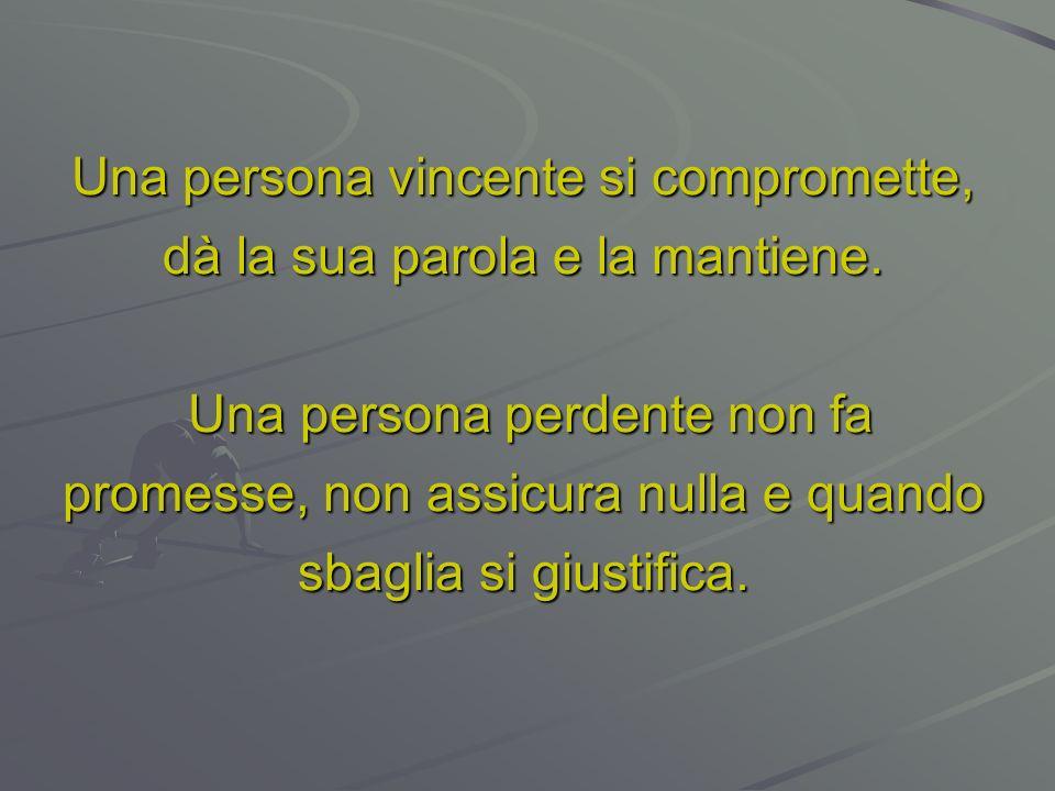 Una persona vincente affronta le sfide una a una. Una persona perdente gira le spalle e non ci riprova più.