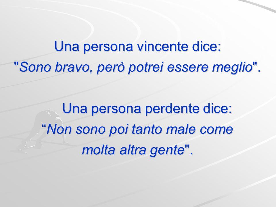 Una persona vincente si compromette, dà la sua parola e la mantiene. Una persona perdente non fa promesse, non assicura nulla e quando sbaglia si gius
