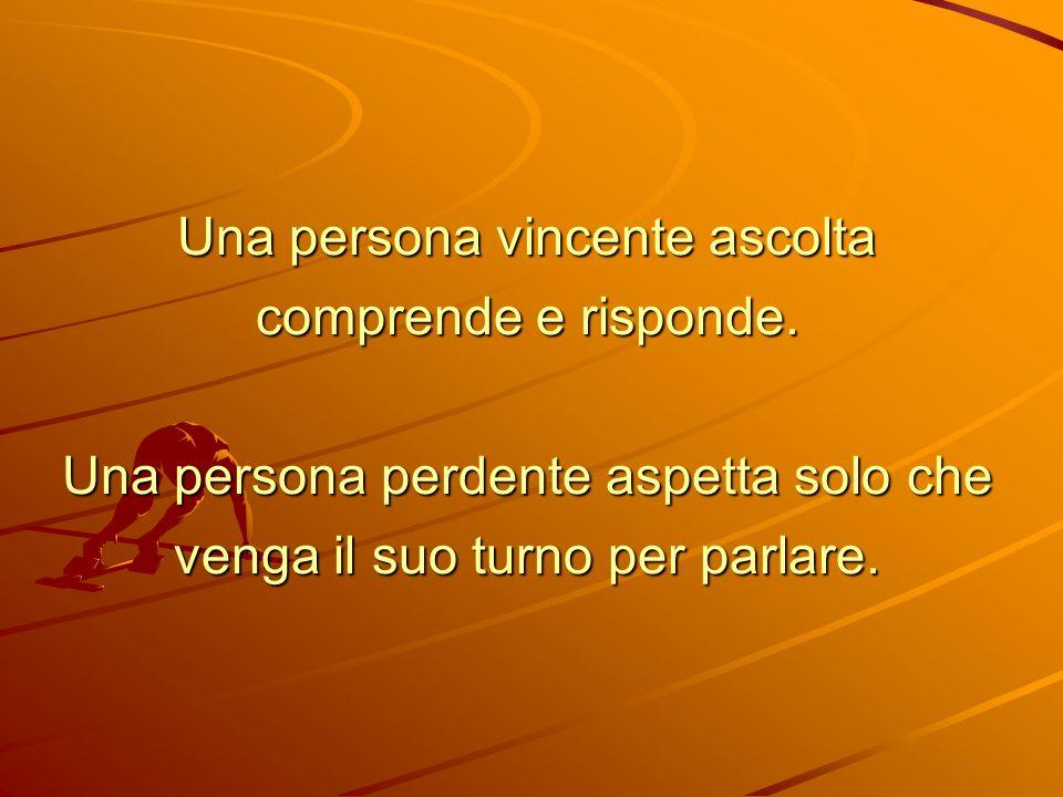 Una persona vincente ascolta comprende e risponde.