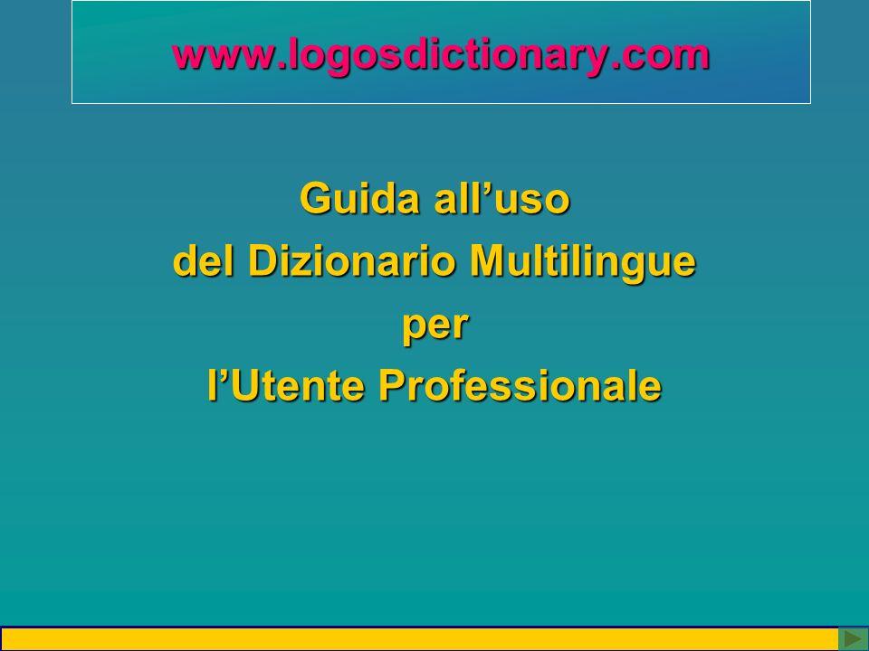 www.logosdictionary.com Guida alluso del Dizionario Multilingue per lUtente Professionale