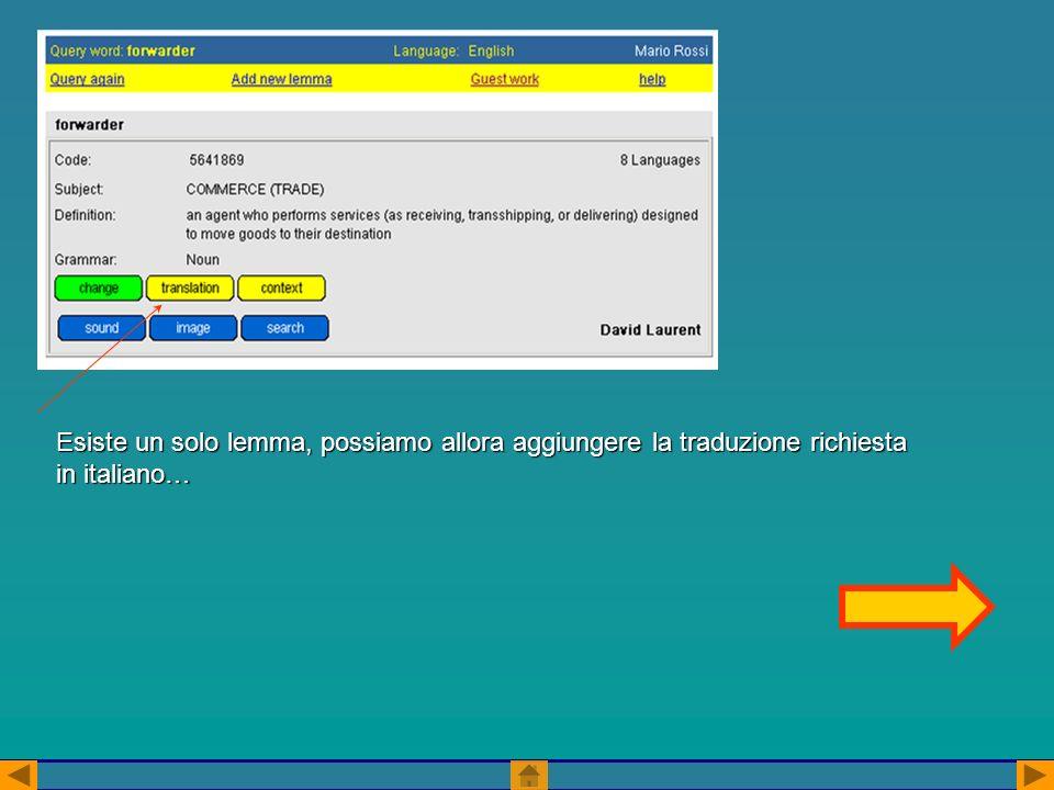 Esiste un solo lemma, possiamo allora aggiungere la traduzione richiesta in italiano…