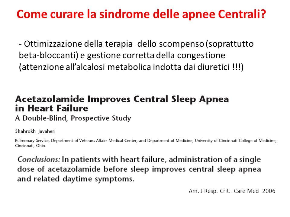Come curare la sindrome delle apnee Centrali? Am. J Resp. Crit. Care Med 2006 - Ottimizzazione della terapia dello scompenso (soprattutto beta-bloccan