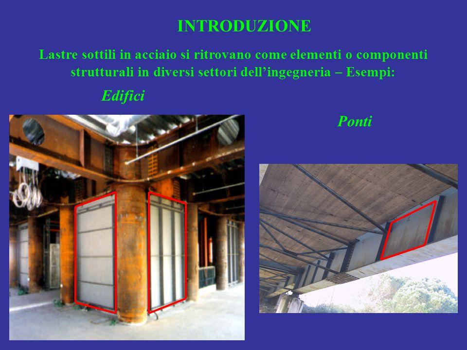 Lastre sottili in acciaio si ritrovano come elementi o componenti strutturali in diversi settori dellingegneria – Esempi: INTRODUZIONE Ponti Edifici