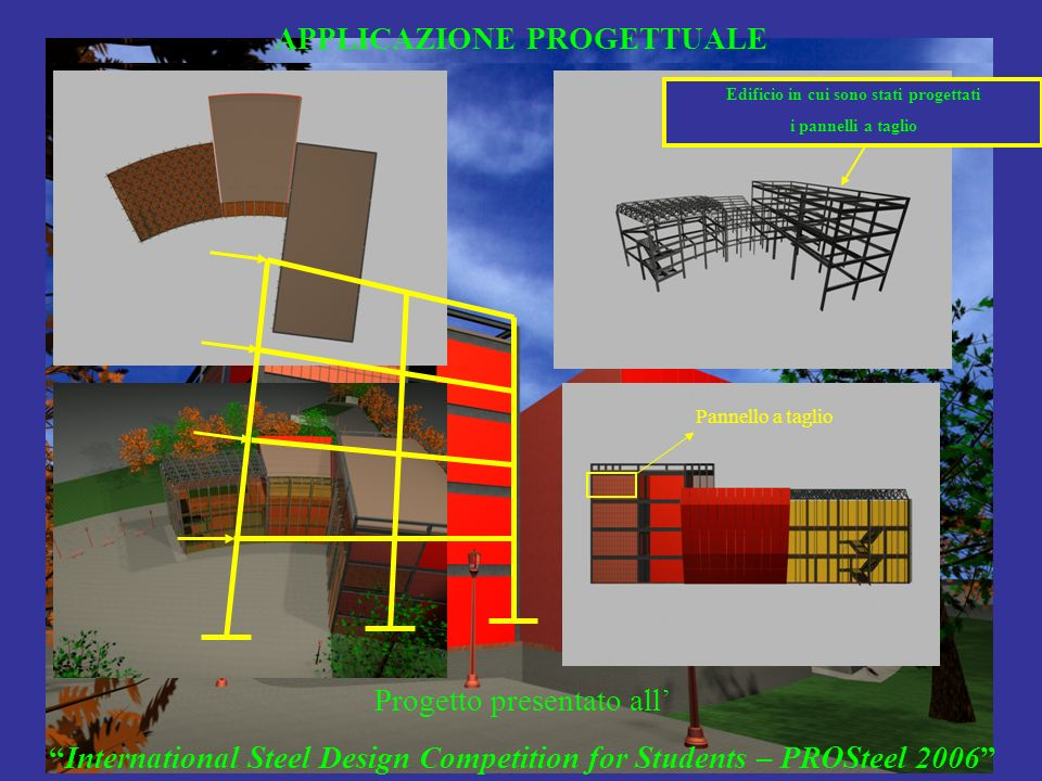 Progetto presentato all International Steel Design Competition for Students – PROSteel 2006 Edificio in cui sono stati progettati i pannelli a taglio