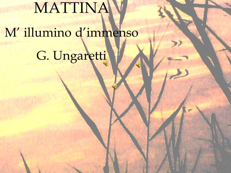 MATTINA M illumino dimmenso G. Ungaretti
