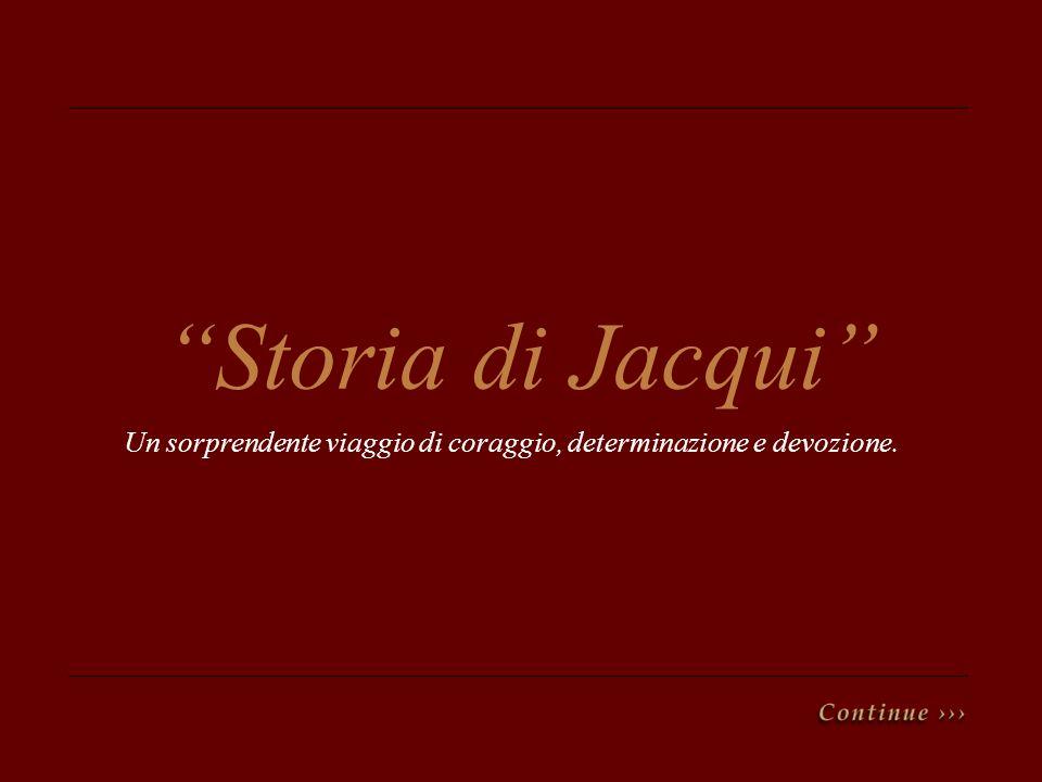 Storia di Jacqui Un sorprendente viaggio di coraggio, determinazione e devozione.