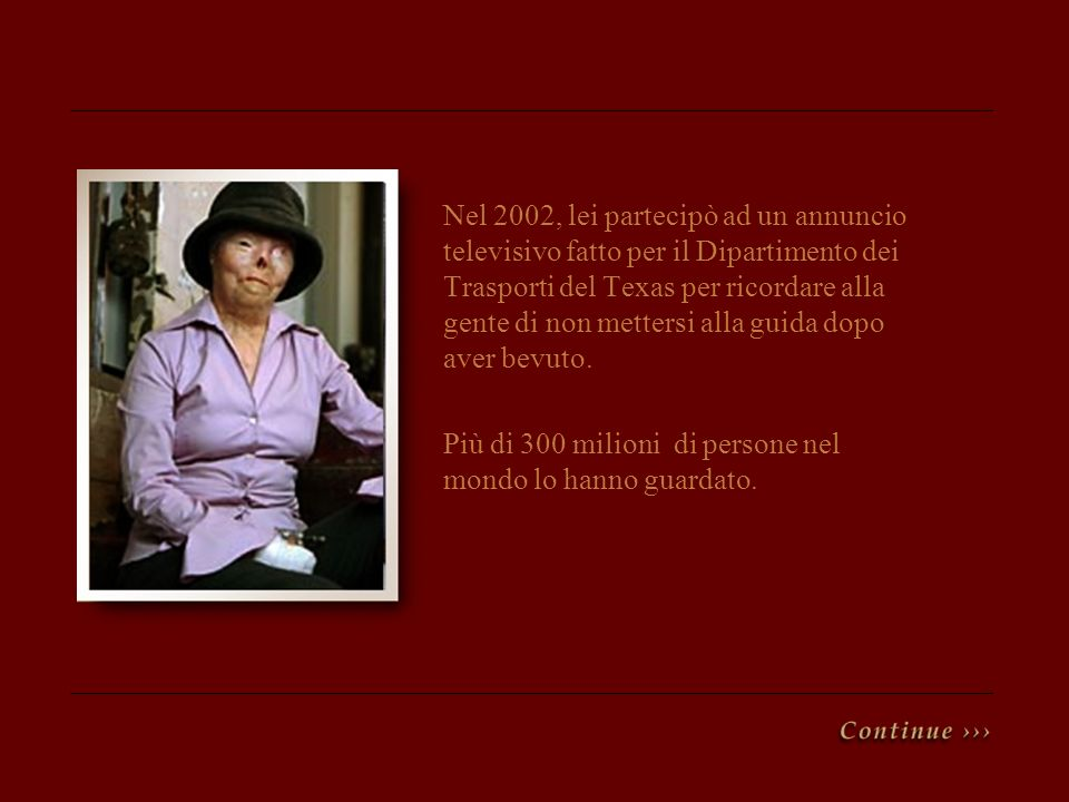 Nel 2002, lei partecipò ad un annuncio televisivo fatto per il Dipartimento dei Trasporti del Texas per ricordare alla gente di non mettersi alla guid