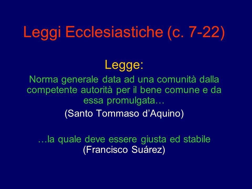 Leggi Ecclesiastiche (c. 7-22) Legge: Norma generale data ad una comunità dalla competente autorità per il bene comune e da essa promulgata… (Santo To