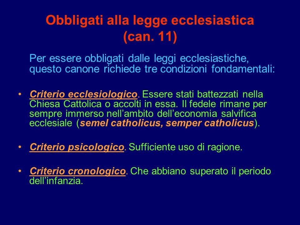 Obbligati alla legge ecclesiastica (can. 11) Per essere obbligati dalle leggi ecclesiastiche, questo canone richiede tre condizioni fondamentali: Crit