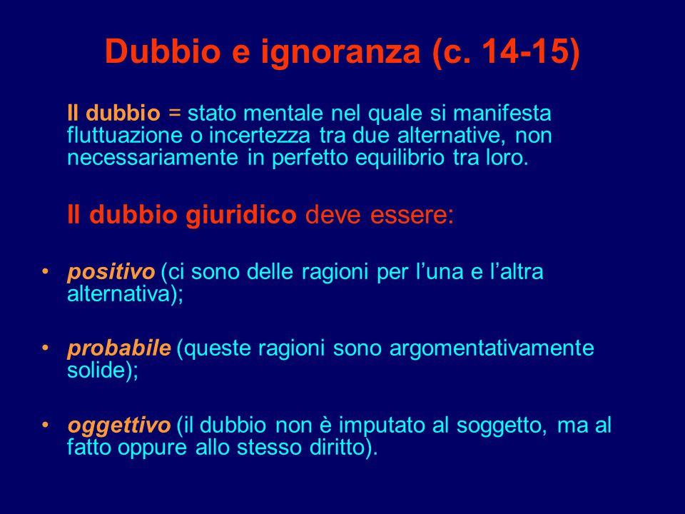 Dubbio e ignoranza (c. 14-15) Il dubbio = stato mentale nel quale si manifesta fluttuazione o incertezza tra due alternative, non necessariamente in p