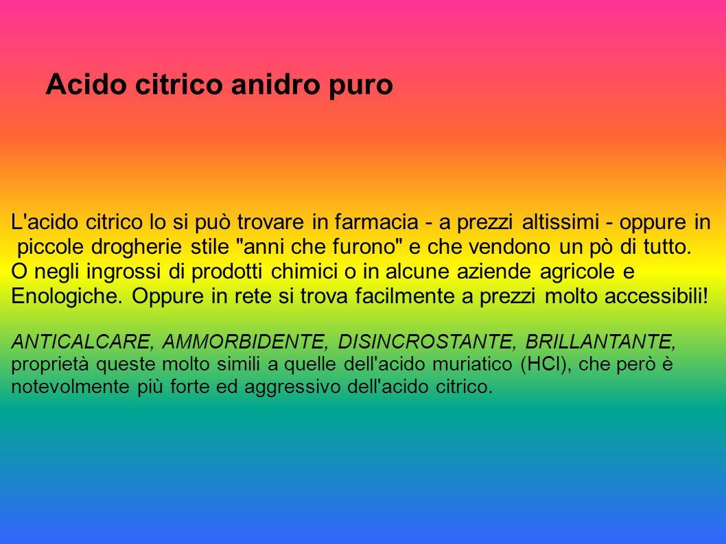 Acido citrico anidro puro L'acido citrico lo si può trovare in farmacia - a prezzi altissimi - oppure in piccole drogherie stile