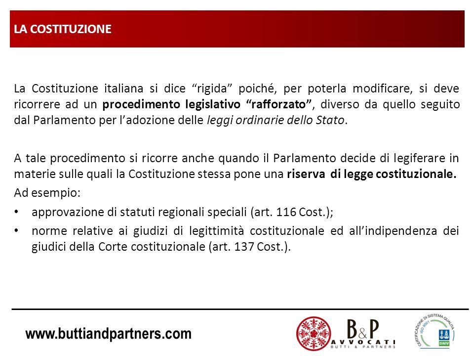 www.buttiandpartners.com LA COSTITUZIONE La Costituzione italiana si dice rigida poiché, per poterla modificare, si deve ricorrere ad un procedimento