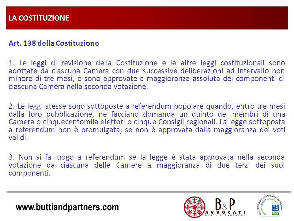 www.buttiandpartners.com LA COSTITUZIONE Art. 138 della Costituzione 1. Le leggi di revisione della Costituzione e le altre leggi costituzionali sono