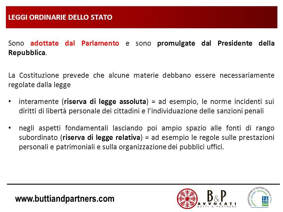 www.buttiandpartners.com LEGGI ORDINARIE DELLO STATO Sono adottate dal Parlamento e sono promulgate dal Presidente della Repubblica. La Costituzione p