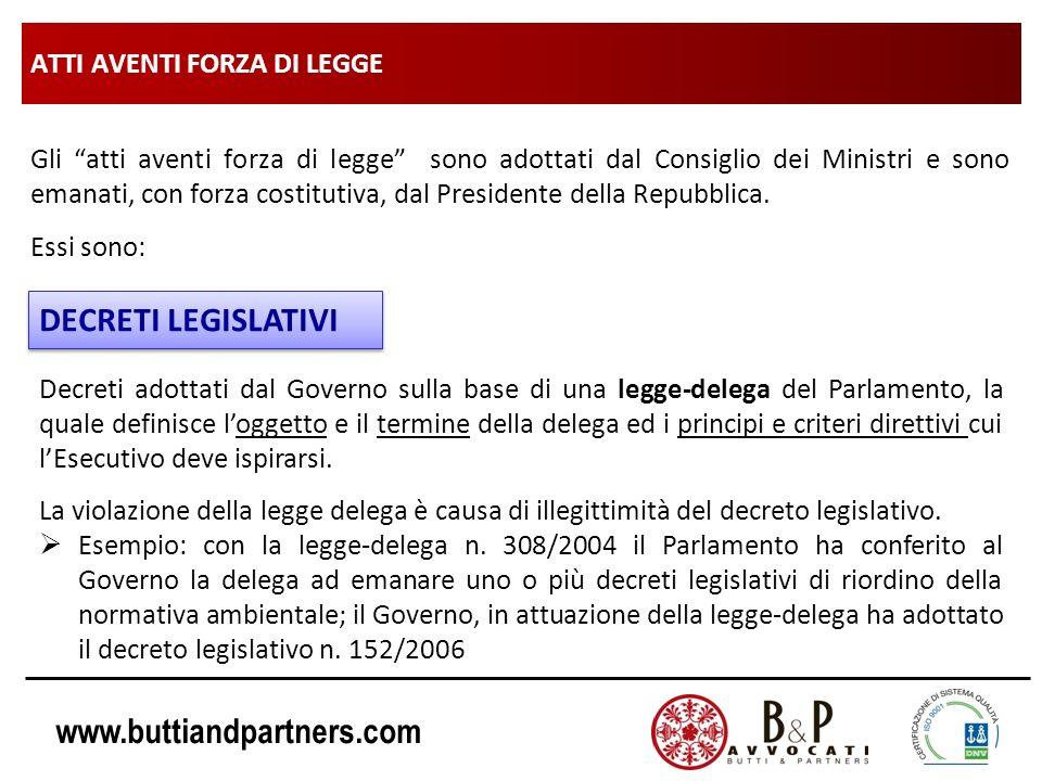 www.buttiandpartners.com ATTI AVENTI FORZA DI LEGGE Gli atti aventi forza di legge sono adottati dal Consiglio dei Ministri e sono emanati, con forza