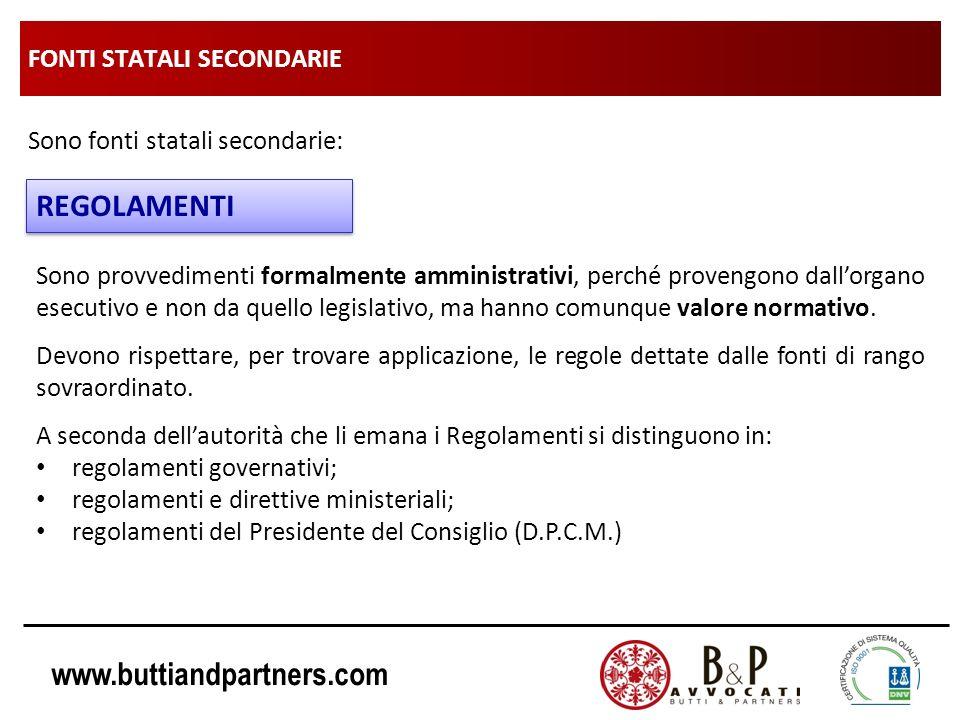 www.buttiandpartners.com FONTI STATALI SECONDARIE Sono fonti statali secondarie: REGOLAMENTI Sono provvedimenti formalmente amministrativi, perché pro
