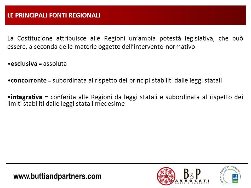 www.buttiandpartners.com LE PRINCIPALI FONTI REGIONALI La Costituzione attribuisce alle Regioni unampia potestà legislativa, che può essere, a seconda