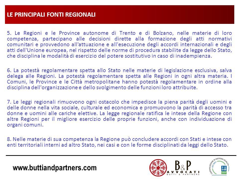 www.buttiandpartners.com LE PRINCIPALI FONTI REGIONALI 5. Le Regioni e le Province autonome di Trento e di Bolzano, nelle materie di loro competenza,